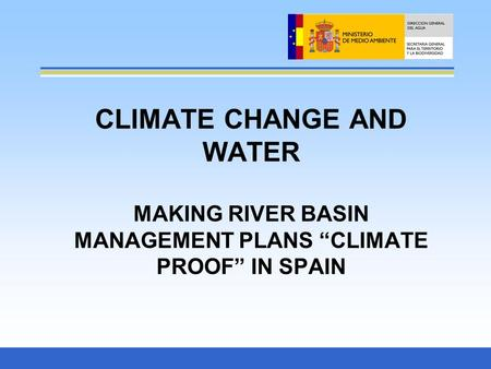 "CLIMATE CHANGE AND WATER MAKING RIVER BASIN MANAGEMENT PLANS ""CLIMATE PROOF"" IN SPAIN."
