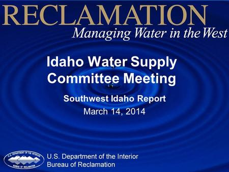 Idaho Water Supply Committee Meeting Southwest Idaho Report March 14, 2014.