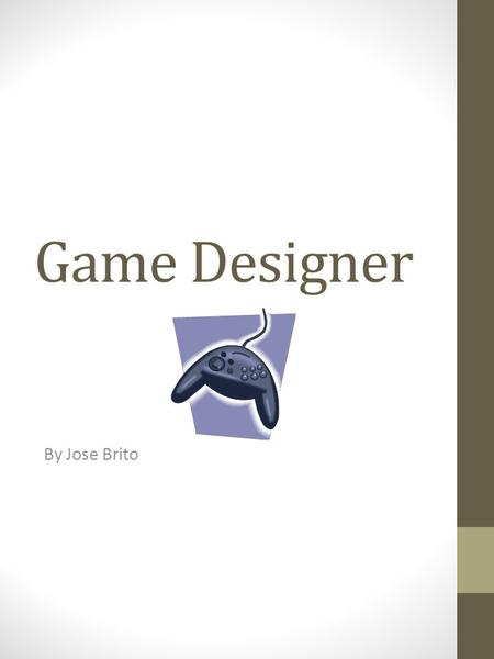 Game Designer By Jose Brito. Main Duties and Responsibilities Graphic designer or graphic artist plan, and analyze and create visual solutions to communicates.