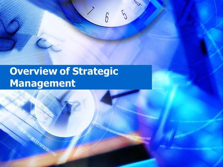 Overview of Strategic Management. Overview Why do some firms succeed while others fail? –A central objective of strategic management is to learn why this.