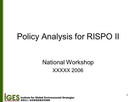 1 Policy Analysis for RISPO II National Workshop XXXXX 2006.