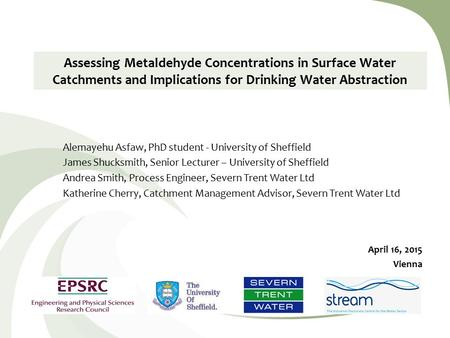 Assessing Metaldehyde Concentrations in Surface Water Catchments and Implications for Drinking Water Abstraction Alemayehu Asfaw, PhD student - University.