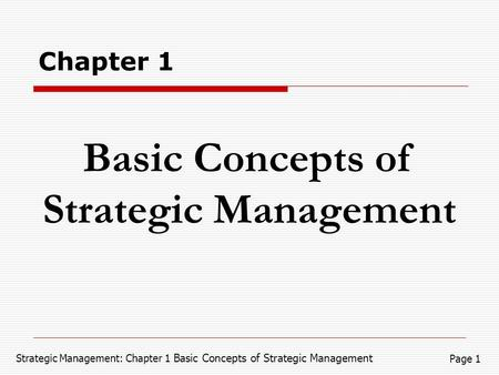 Strategic Management: Chapter 1 Basic Concepts of Strategic Management Page 1 Basic Concepts of Strategic Management Chapter 1.