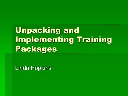 Unpacking and Implementing Training Packages Linda Hopkins.