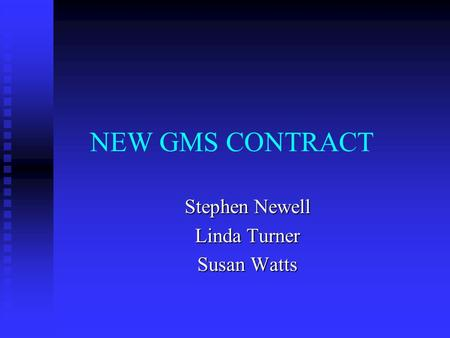 NEW GMS CONTRACT Stephen Newell Linda Turner Susan Watts.