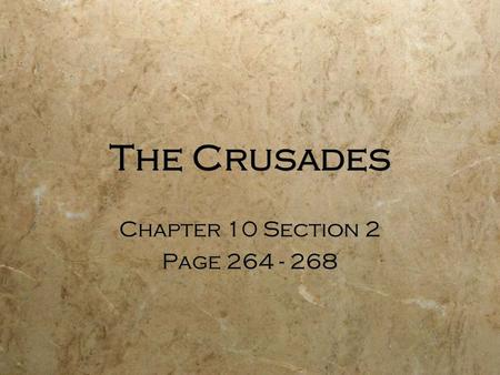 The Crusades Chapter 10 Section 2 Page 264 - 268 Chapter 10 Section 2 Page 264 - 268.