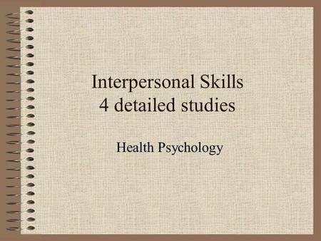 Interpersonal Skills 4 detailed studies Health Psychology.