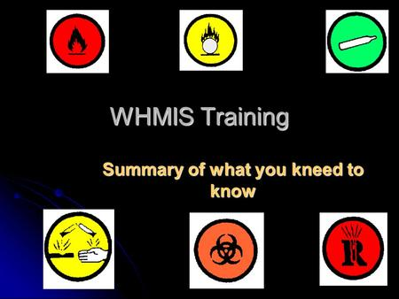 WHMIS Training Summary of what you kneed to know.