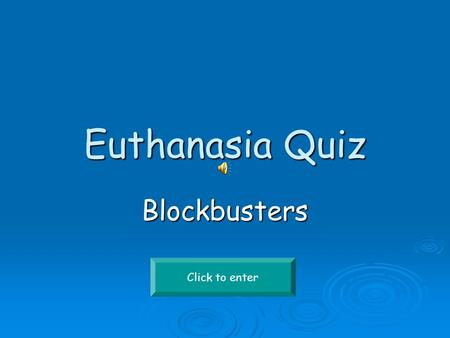 Euthanasia Quiz Blockbusters Click to enter P S V N T AD I S H AS R E H PVS K I B R M LW P T.