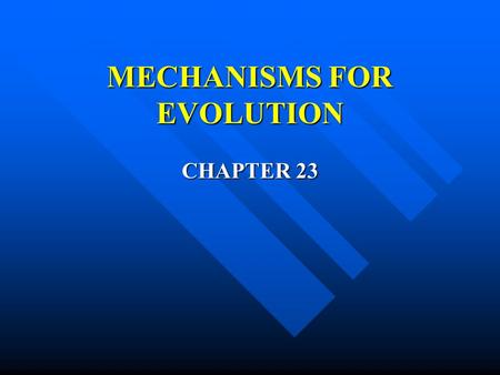 MECHANISMS FOR EVOLUTION CHAPTER 23. Objectives Objectives –State the Hardy-Weinburg theorem –Write the Hardy-Weinburg equation and be able to use it.