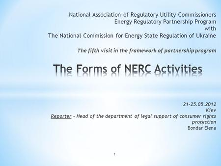"1. Law of Ukraine on ""Natural Monopolies"", Order of the President of Ukraine ""On National commission providing energy state regulation "", NERC Order ""On."