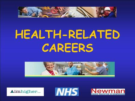 HEALTH-RELATED CAREERS. Today you can find out about………… The huge variety of health-related careers Different places of work Qualifications and routes.