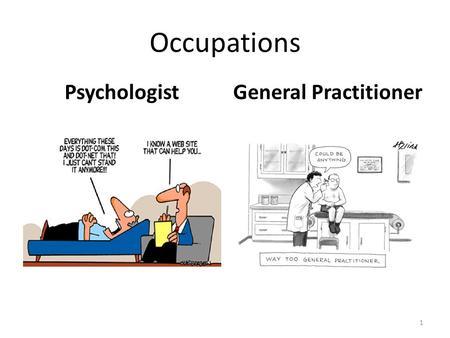Occupations PsychologistGeneral Practitioner 1. Psychologist 2.