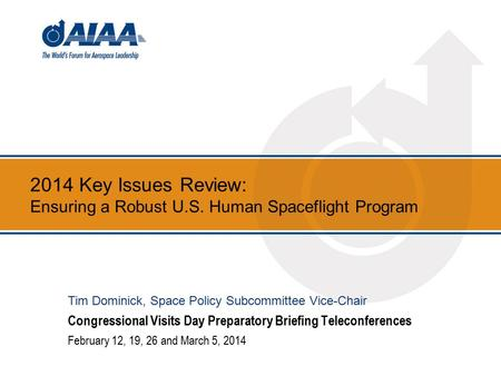 2014 Key Issues Review: Ensuring a Robust U.S. Human Spaceflight Program Congressional Visits Day Preparatory Briefing Teleconferences February 12, 19,