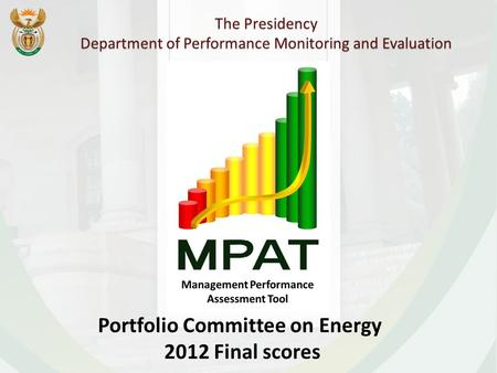 The Presidency Department of Performance Monitoring and Evaluation Portfolio Committee on Energy 2012 Final scores.