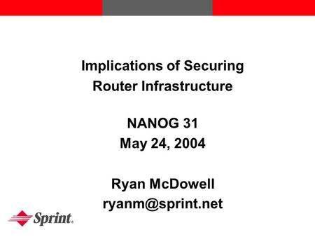 MENU Implications of Securing Router Infrastructure NANOG 31 May 24, 2004 Ryan McDowell