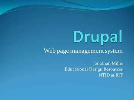 Web page management system Jonathan Millis Educational Design Resources NTID at RIT.