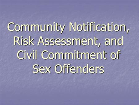 Community Notification, Risk Assessment, and Civil Commitment of Sex Offenders.