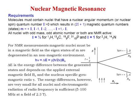 Requirements Molecules must contain nuclei that have a nuclear angular momentum (or nuclear spin) quantum number I >0 which results in (2 I + 1) magnetic.