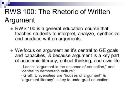 RWS 100: The Rhetoric of Written Argument RWS 100 is a general education course that teaches students to interpret, analyze, synthesize and produce written.