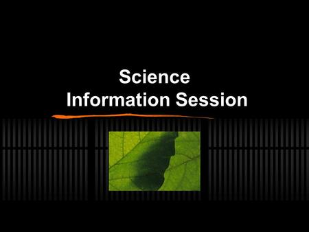 Science Information Session. The Subjects (choose wisely!) Biology Chemistry Physics Senior Science Marine Studies.