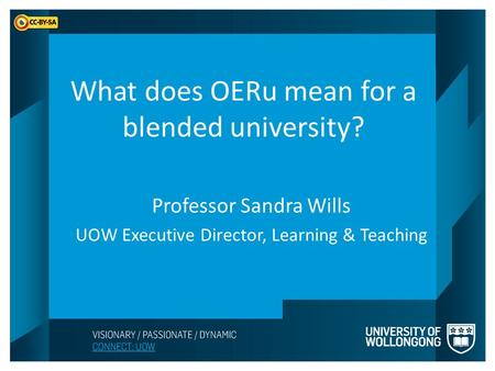 What does OERu mean for a blended university? Professor Sandra Wills UOW Executive Director, Learning & Teaching.