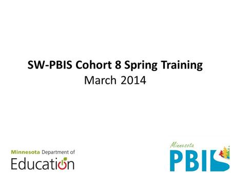 SW-PBIS Cohort 8 Spring Training March 2014. Congratulations – your work has made a difference Cohort 8.