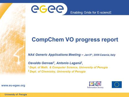 Enabling Grids for E-sciencE www.eu-egee.org University of Perugia CompChem VO progress report NA4 Generic Applications Meeting – Jan 9 th, 2006 Catania,
