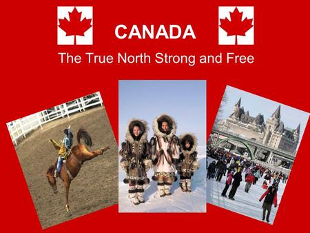CANADA The True North Strong and Free. Winterlude – Ottawa Winterlude is the largest winter festival on the continent, held in our nations capital. Enjoy.