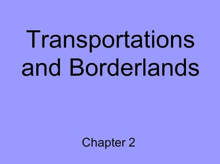 Transportations and Borderlands Chapter 2. Early Chesapeake Joint-Stock Companies – Virginia Company Jamestown – 1607 Early problems Capt. John Smith.