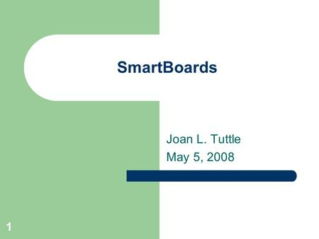 1 SmartBoards Joan L. Tuttle May 5, 2008. 2 What You Need: SmartBoard Laptop/Computer Projector A/V Cart.