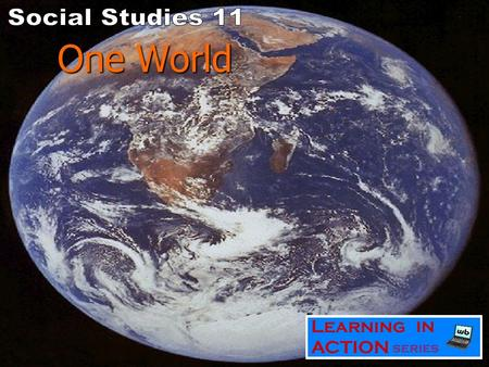 "One World The Global Village One World ""Humanity stands at a defining moment in history. We are confronted with a perpetuation of disparities between."