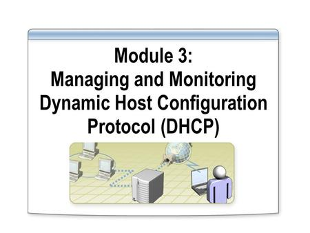 Overview Managing a DHCP Database Monitoring DHCP