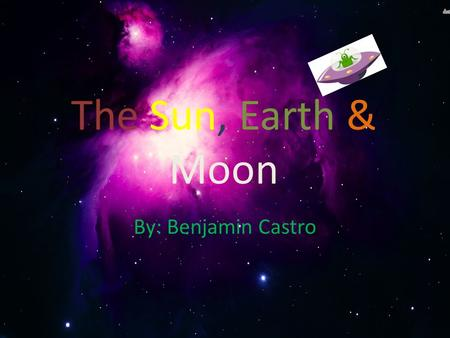 The Sun, Earth & Moon By: Benjamin Castro. Sun Facts * The Suns size is 870,000 Miles in diameter *The Sun is made of mostly hydrogen and helium *The.