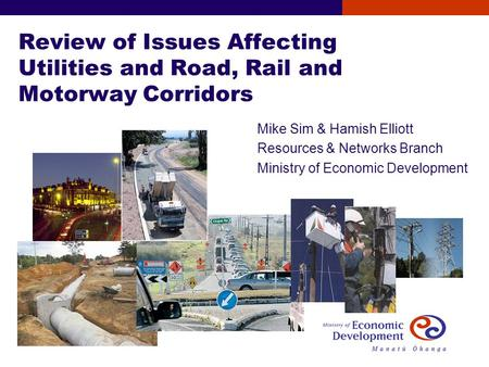 Review of Issues Affecting Utilities and Road, Rail and Motorway Corridors Mike Sim & Hamish Elliott Resources & Networks Branch Ministry of Economic Development.