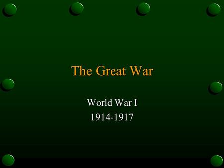 The Great War World War I 1914-1917. Illusions Many people thought the war would be quick and easy (on both sides)