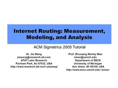 Internet Routing: Measurement, Modeling, and Analysis Dr. Jia Wang AT&T Labs Research Florham Park, NJ 07932, USA