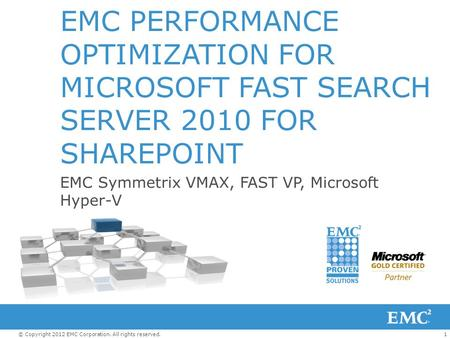 1© Copyright 2012 EMC Corporation. All rights reserved. EMC PERFORMANCE OPTIMIZATION FOR MICROSOFT FAST SEARCH SERVER 2010 FOR SHAREPOINT EMC Symmetrix.