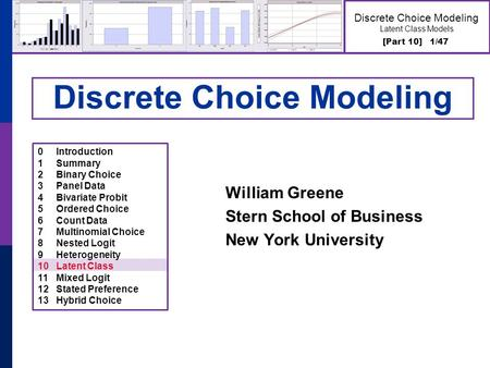 [Part 10] 1/47 Discrete Choice Modeling Latent Class Models Discrete Choice Modeling William Greene Stern School of Business New York University 0Introduction.