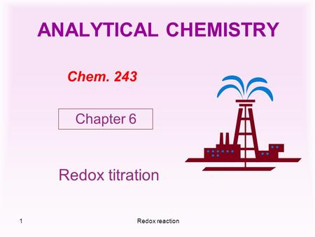 Redox reaction1 ANALYTICAL CHEMISTRY Chem. 243 Redox titration Chapter 6.