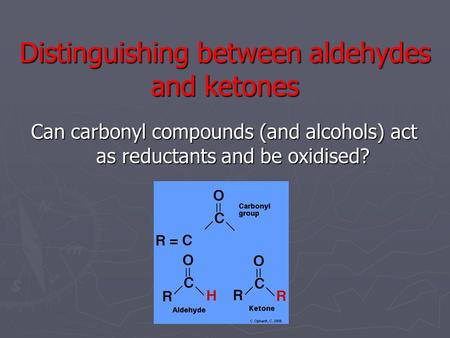 Distinguishing between aldehydes and ketones Can carbonyl compounds (and alcohols) act as reductants and be oxidised?