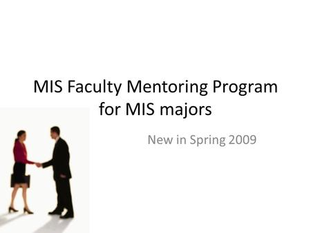 MIS Faculty Mentoring Program for MIS majors New in Spring 2009.