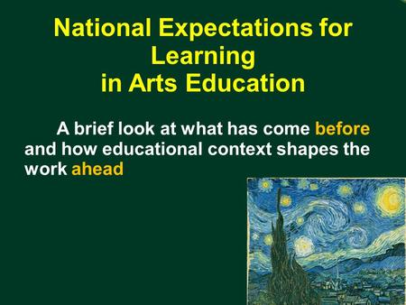 5/13/10 National Expectations for Learning in Arts Education A brief look at what has come before and how educational context shapes the work ahead.