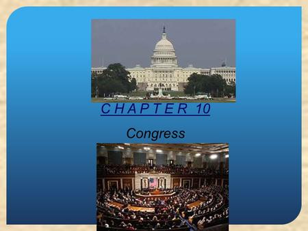 C H A P T E R 10 Congress. C H A P T E R 10 Congress SECTION 1 The National Legislature SECTION 2 The House of Representatives SECTION 3 The Senate SECTION.