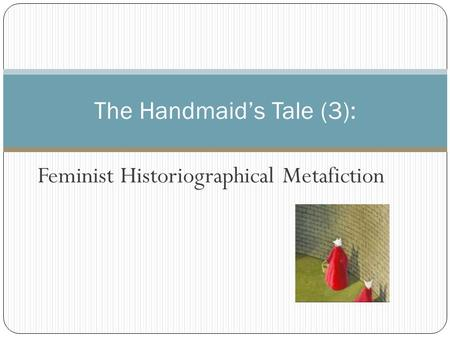 Feminist Historiographical Metafiction The Handmaid's Tale (3):