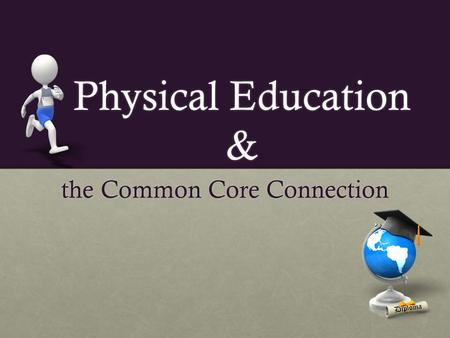 Physical Education & the Common Core Connection. ~ Agenda ~ Session 1: PE and the Common Core ConnectionSession 1: PE and the Common Core Connection 10:15-11:00am10:15-11:00am.