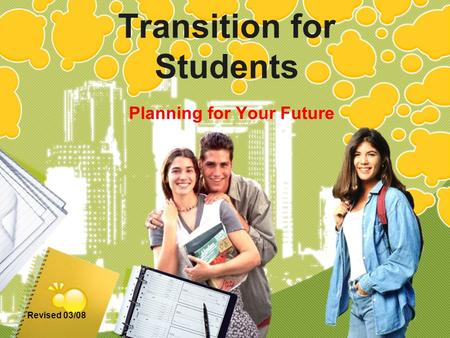 Revised 03/08 Transition for Students Planning for Your Future.