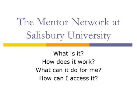 The Mentor Network at Salisbury University What is it? How does it work? What can it do for me? How can I access it?