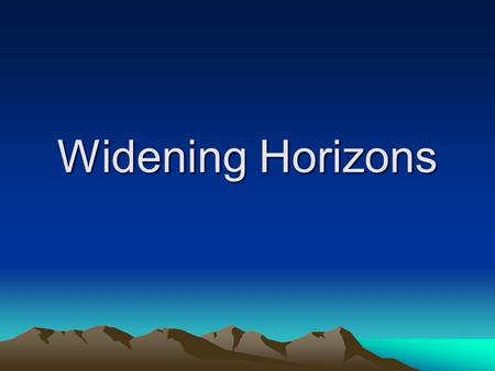 Widening Horizons. Career decisions are often based on what is familiar to you ……the aim of this session has been to encourage you to think 'outside the.