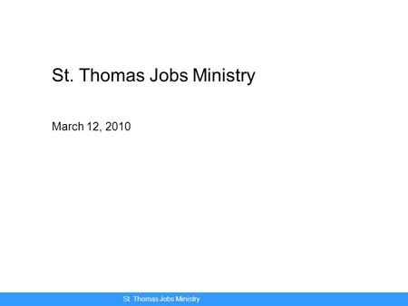 St. Thomas Jobs Ministry St. Thomas Jobs Ministry March 12, 2010.